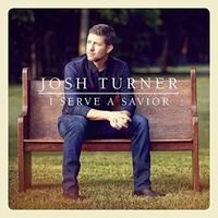 Josh Turner - I Serve A Savior (Uk)