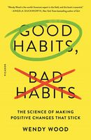 Wood, Wendy - Good Habits, Bad Habits: The Science of Making Positive Changes ThatStick