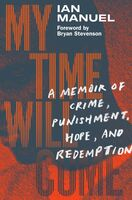 Manuel, Ian - My Time Will Come: A Memoir of Crime, Punishment, Hope, and Redemption