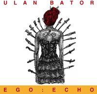 Ulan Bator - Ego: Echo [Remastered] (Uk)