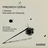 Hk Gruber  & Ensemble Die Reihe - Friedrich Cerha: I. Keintate / Eine Letzte Art Chansons