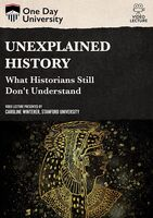 Unexplained History: What Historians Still Don't - Unexplained History: What Historians Still Don't