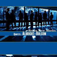 Brave New Works - Quintets: Albright-Bolcom