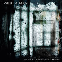 Twice A Man - On The Other Side Of The Mirror