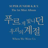 Super Junior-KRY - When We Were Us (Random Cover) (Stic) (Phob)