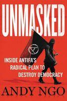 Ngo, Andy - Unmasked: Inside Antifa's Radical Plan to Destroy Democracy