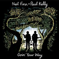 Neil Finn And Paul Kelly - Goin Your Way