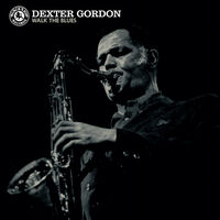 Dexter Gordon - Walk The Blues [Clear LP]