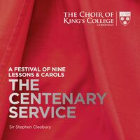 Choir Of Kings College Cambridge - Nine Lessons And Carols: The Centenary Service