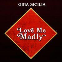 Gina Sicilia - Love Me Madly