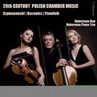 Bacewic / Huberman Piano Trio / Huberman Duo - 20th C Polish Chamber Music