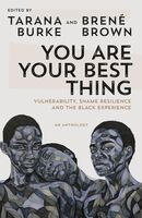 Burke, Tarana - You Are Your Best Thing: Vulnerability, Shame Resilience, and theBlack Experience