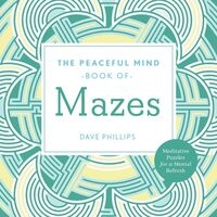 Dave Phillips - Peaceful Mind Book Of Mazes (Adcb) (Ppbk)