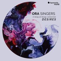 Ora Singers - Desires - A Song Of Songs Collection