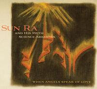 Sun Ra & His Myth Science Arkestra - When Angels Speak Of Love