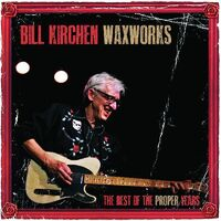 Bill Kirchen - Waxworks: The Best Of The Proper Years [Limited Edition LP]