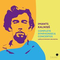 Liepaja Symphony Orchestra & Irmais - Imants Kalnins: Complete Symphonies & Concertos