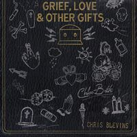 Chris Blevins  / Beth,Chloe - Grief Love / Other Gifts