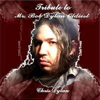 Chris Dylan - Tribute To Mr. Bob Dylan Oldiest