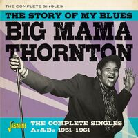 Big Thornton Mama - Story Of My Blues: Complete Singles As & Bs 51-61