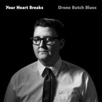 Your Heart Breaks - Drone Butch Blues [LP]