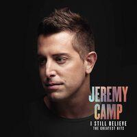 Jeremy Camp - I Still Believe: The Greatest Hits