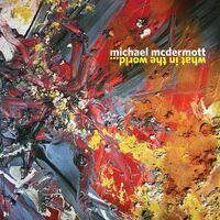 Michael Mcdermott - What In The World..