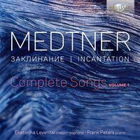 Ekaterina Levental - Medtner: Incantation, Complete Songs, Vol. 1