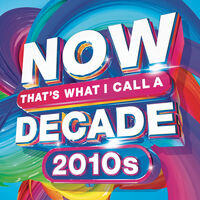 Now That's What I Call Music! - Now That's What I Call A Decade! 2010's