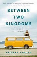 Jaouad, Suleika - Between Two Kingdoms: A Memoir of a Life Interrupted