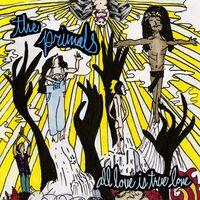 Primals - All Love Is True Love