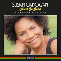 SUSAN CADOGAN - Hurt So Good: Storybook Revisited