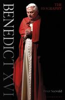 Seewald, Peter - Benedict XVI: A Life: Volume One: Youth in Nazi Germany to the Second Vatican Council 1927-1965
