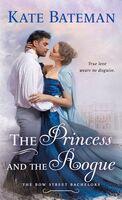 Bateman, Kate - The Princess And The Rogue: The Bow Street Bachelors