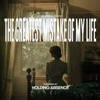 Holding Absence - The Greatest Mistake Of My Life