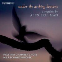 Helsinki Chamber Choir - Under the Arching Heavens