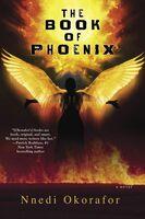 Okorafor, Nnedi - The Book of Phoenix: A Novel