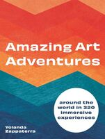 Zappaterra, Yolanda - Amazing Art Adventures: Around the globe in 300 immersive experiences