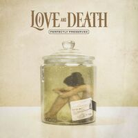 Love and Death - Perfectly Preserved