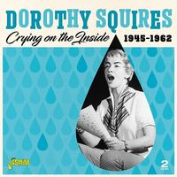 Dorothy Squires - Crying On The Inside 1945-1962 (Uk)