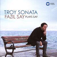Fazil Say - Troy Sonata Fazil Say Plays Say