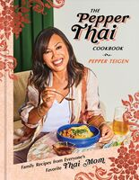 Teigen, Pepper - The Pepper Thai Cookbook: Family Recipes from Everyone's Favorite ThaiMom