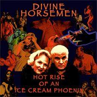 Divine Horsemen - Hot Rise Of An Ice Cream Phoenix