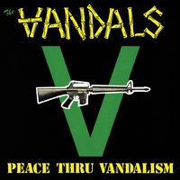 Vandals - Peace Thru Vandalism