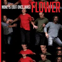 Flower - None Is (But Once Was)