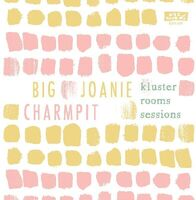 Big Joanie And Charmpit - Kluster Rooms Sessions (Cvnl) (Dlcd)
