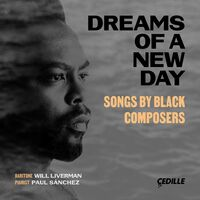 Will Liverman - Dreams of a New Day: Songs by Black Composers