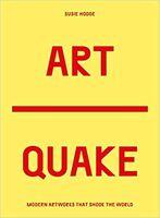 Hodge, Susie - ArtQuake: The Most Disruptive Works in Modern Art