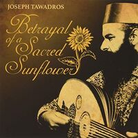 Joseph Tawadros - Betrayal Of A Sacred Sunflower (Aus)