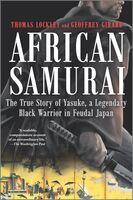 Lockley, Thomas - African Samurai: The True Story of Yasuke, a Legendary Black Warriorin Feudal Japan